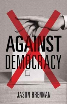 Against Democracy : New Preface, Paperback / softback Book