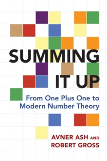 Summing It Up : From One Plus One to Modern Number Theory, Paperback / softback Book