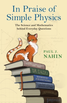 In Praise of Simple Physics : The Science and Mathematics behind Everyday Questions, Paperback / softback Book