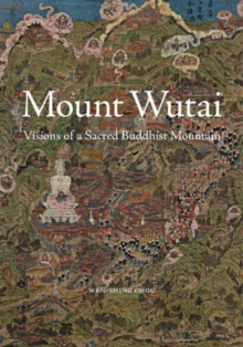 Mount Wutai : Visions of a Sacred Buddhist Mountain, Hardback Book