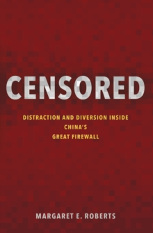 Censored : Distraction and Diversion Inside China's Great Firewall, Hardback Book