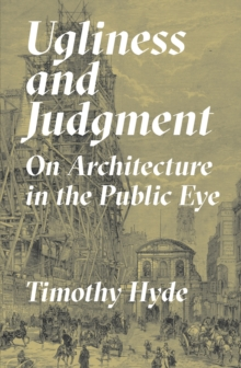 Ugliness and Judgment : On Architecture in the Public Eye, Hardback Book
