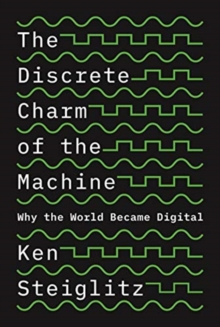 The Discrete Charm of the Machine : Why the World Became Digital, Hardback Book