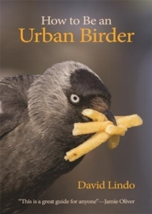 How to Be an Urban Birder, Paperback / softback Book