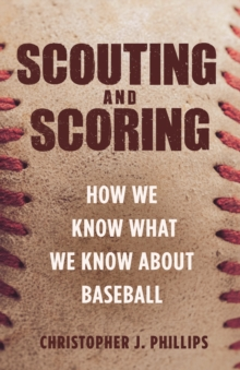 Scouting and Scoring : How We Know What We Know about Baseball, Hardback Book