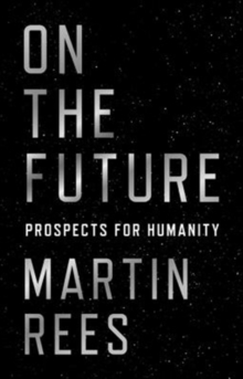 On the Future : Prospects for Humanity, Hardback Book