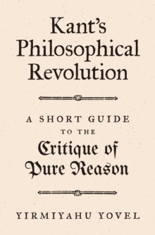 Kant's Philosophical Revolution : A Short Guide to the Critique of Pure Reason, Hardback Book