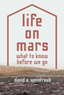 Life on Mars : What to Know Before We Go, Hardback Book