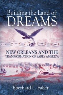 Building the Land of Dreams : New Orleans and the Transformation of Early America, Paperback / softback Book