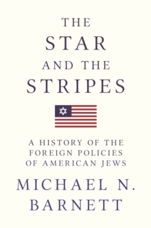 The Star and the Stripes : A History of the Foreign Policies of American Jews, Paperback Book