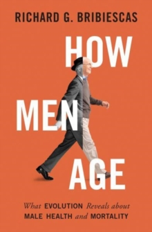 How Men Age : What Evolution Reveals about Male Health and Mortality, Paperback Book