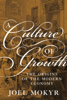A Culture of Growth : The Origins of the Modern Economy, Paperback Book