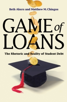 Game of Loans : The Rhetoric and Reality of Student Debt, Paperback Book