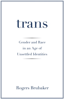 Trans : Gender and Race in an Age of Unsettled Identities, Paperback Book