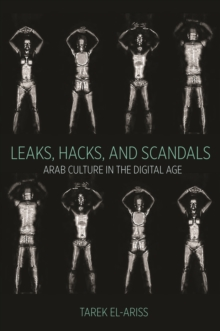 Leaks, Hacks, and Scandals : Arab Culture in the Digital Age, Paperback / softback Book