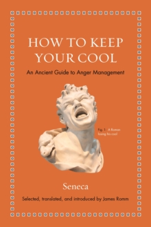 How to Keep Your Cool : An Ancient Guide to Anger Management, Hardback Book