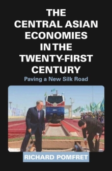 The Central Asian Economies in the Twenty-First Century : Paving a New Silk Road, Hardback Book