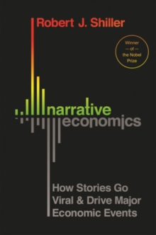 Narrative Economics : How Stories Go Viral and Drive Major Economic Events, Hardback Book