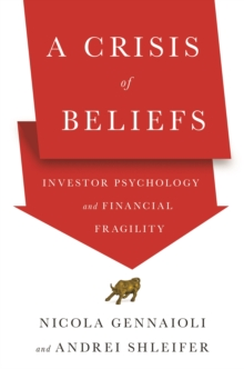 A Crisis of Beliefs : Investor Psychology and Financial Fragility, Hardback Book