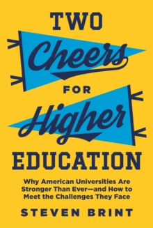 Two Cheers for Higher Education : Why American Universities Are Stronger Than Ever-and How to Meet the Challenges They Face, Hardback Book