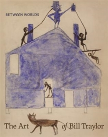 Between Worlds : The Art of Bill Traylor, Hardback Book