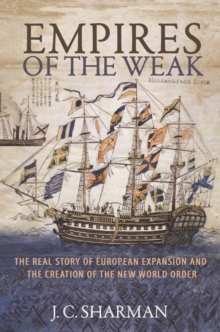 Empires of the Weak : The Real Story of European Expansion and the Creation of the New World Order, Hardback Book