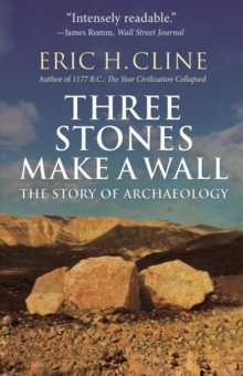 Three Stones Make a Wall : The Story of Archaeology, Paperback / softback Book