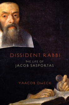 Dissident Rabbi : The Life of Jacob Sasportas, Hardback Book