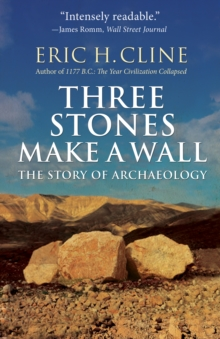 Three Stones Make a Wall : The Story of Archaeology, EPUB eBook