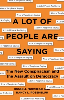 A Lot of People Are Saying : The New Conspiracism and the Assault on Democracy, Hardback Book