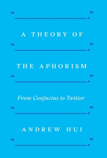 A Theory of the Aphorism : From Confucius to Twitter, Hardback Book