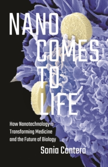 Nano Comes to Life : How Nanotechnology Is Transforming Medicine and the Future of Biology, EPUB eBook