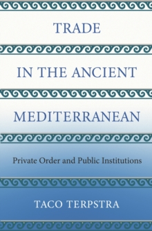 Trade in the Ancient Mediterranean : Private Order and Public Institutions, EPUB eBook