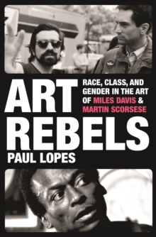 Art Rebels : Race, Class, and Gender in the Art of Miles Davis and Martin Scorsese, EPUB eBook