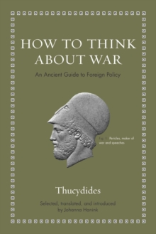 How to Think about War : An Ancient Guide to Foreign Policy, Hardback Book