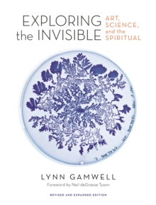 Exploring the Invisible : Art, Science, and the Spiritual - Revised and Expanded Edition, Hardback Book