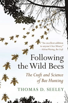 Following the Wild Bees : The Craft and Science of Bee Hunting, Paperback / softback Book