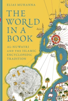 The World in a Book : Al-Nuwayri and the Islamic Encyclopedic Tradition, Paperback / softback Book