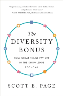 The Diversity Bonus : How Great Teams Pay Off in the Knowledge Economy, Paperback / softback Book