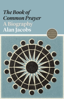 The Book of Common Prayer : A Biography, Paperback / softback Book
