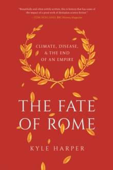 The Fate of Rome : Climate, Disease, and the End of an Empire, Paperback / softback Book