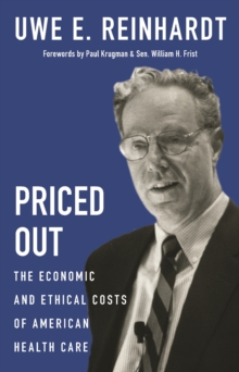 Priced Out : The Economic and Ethical Costs of American Health Care, Hardback Book