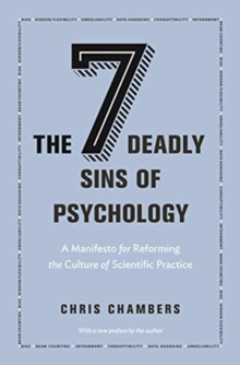 The Seven Deadly Sins of Psychology : A Manifesto for Reforming the Culture of Scientific Practice, Paperback / softback Book