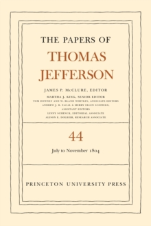 The Papers of Thomas Jefferson, Volume 44 : 1 July to 10 November 1804, PDF eBook