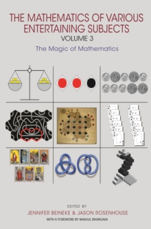 The Mathematics of Various Entertaining Subjects : Volume 3: The Magic of Mathematics, PDF eBook