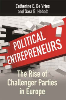 Political Entrepreneurs : The Rise of Challenger Parties in Europe, Hardback Book