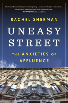 Uneasy Street : The Anxieties of Affluence, EPUB eBook