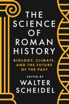 The Science of Roman History : Biology, Climate, and the Future of the Past, Paperback / softback Book