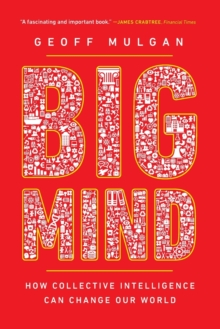 Big Mind : How Collective Intelligence Can Change Our World, Paperback / softback Book