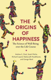 The Origins of Happiness : The Science of Well-Being over the Life Course, Paperback / softback Book